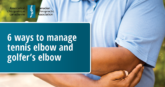 6 ways to manage tennis elbow and golfer's elbow - CCA
